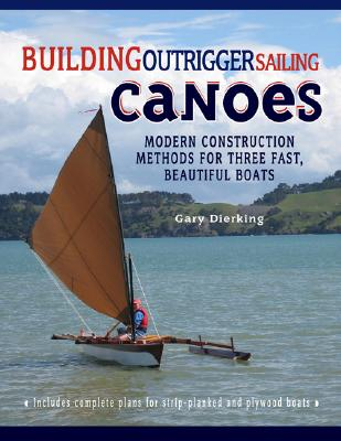 Building Outrigger Sailing Canoes By Dierking, Gary