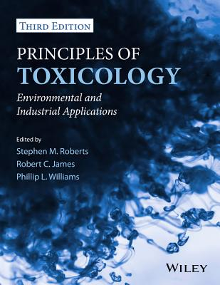 Principles of Toxicology By Williams, Phillip L./ James, Robert C./ Roberts, Stephen M.